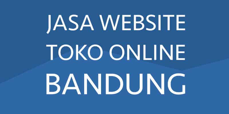 JASA WEBSITE TOKO ONLINE BANDUNG